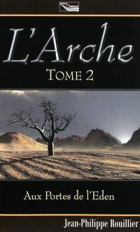 L'arche : trilogie. Volume 2, Aux portes de l'Eden
