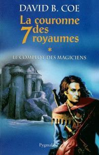 La couronne des 7 royaumes. Volume 1, Le complot des magiciens