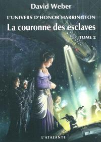 La couronne des esclaves : l'univers d'Honor Harrington. Volume 2