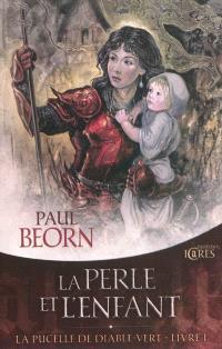 La pucelle de Diable-Vert. Volume 1, La perle et l'enfant