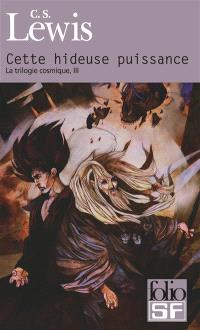 La trilogie cosmique. Volume 3, Cette hideuse puissance : conte de fées moderne pour adultes