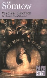 La trilogie de Timmy Valentine. Volume 1, Vampire junction