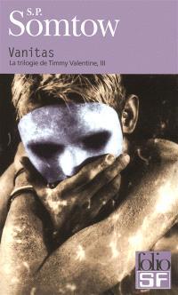 La trilogie de Timmy Valentine. Volume 3, Vanitas