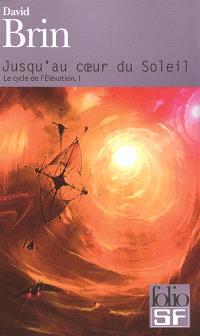 Le cycle de l'élévation. Volume 1, Jusqu'au coeur du soleil