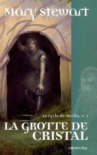 Le cycle de Merlin. Volume 1, La grotte de cristal