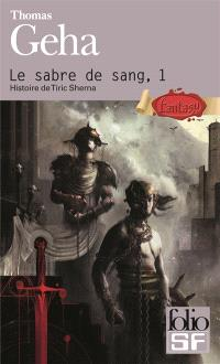 Le sabre de sang. Volume 1, Histoire de Tiric Sherna