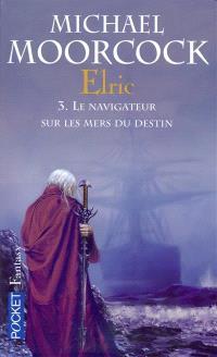 Elric. Volume 3, Le navigateur sur les mers du destin