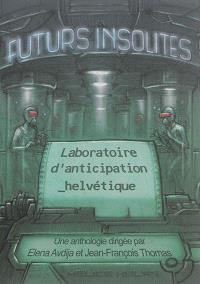 Futurs insolites : laboratoire d'anticipation helvétique