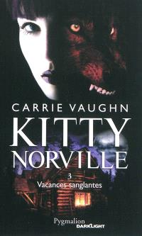 Kitty Norville. Volume 3, Vacances sanglantes