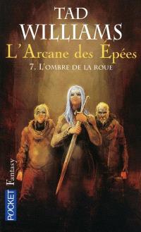L'arcane des épées. Volume 7, L'ombre de la roue