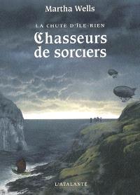 La chute d'Ile-Rien. Volume 1, Chasseurs de sorciers