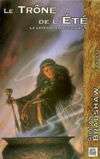 La légende arthurienne. Volume 2, Le trône de l'été