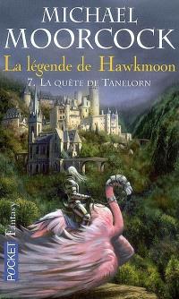 La Légende de Hawkmoon. Volume 7, La quête de Tanelorn