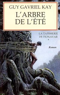 La tapisserie de Fionavar. Volume 1, L'arbre de l'été