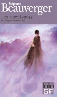 La trilogie Chromozone. Volume 2, Les noctivores