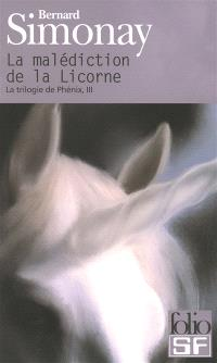 La trilogie de Phénix. Volume 3, La malédiction de la licorne
