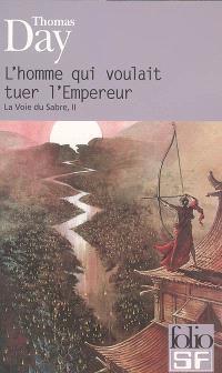 La voie du sabre. Volume 2, L'homme qui voulait tuer l'empereur : inédit