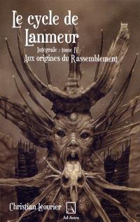 Le cycle de Lanmeur : intégrale. Volume 4, Aux origines du rassemblement