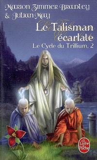 Le cycle du Trillium. Volume 2, Le talisman écarlate