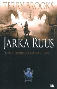 Le haut druide de Shannara. Volume 1, Jarka Ruus
