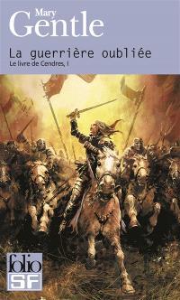 Le livre de Cendres. Volume 1, La guerrière oubliée
