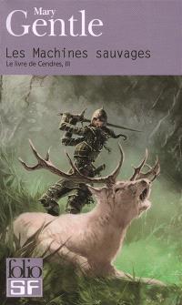 Le livre de Cendres. Volume 3, Les machines sauvages