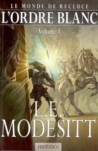 Le monde de Recluce. Volume 5-1, L'ordre blanc