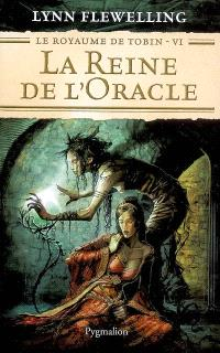 Le royaume de Tobin. Volume 6, La reine de l'oracle