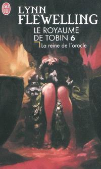 Le royaume de Tobin. Volume 6, La reine de l'oracle
