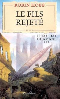 Le soldat chamane. Volume 3, Le fils rejeté