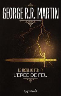 Le trône de fer. Volume 7, L'épée de feu