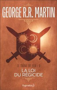 Le trône de fer. Volume 9, La loi du régicide