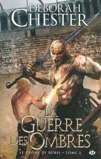 Le trône de rubis. Volume 2, La guerre des ombres