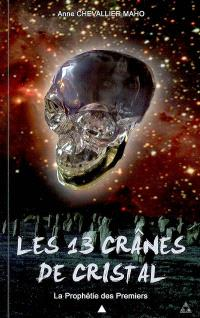 Les 13 crânes de cristal. Volume 1, La prophétie des premiers