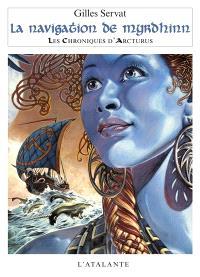 Les chroniques d'Arcturus. Volume 2, La navigation de Myrdhinn