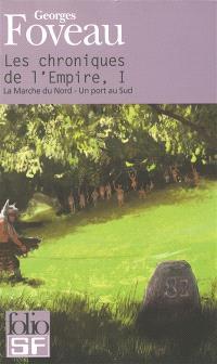 Les chroniques de l'empire. Volume 1, La marche du Nord; Un port au Sud
