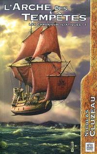 Les chroniques iliatiques. Volume 1, L'arche des tempêtes