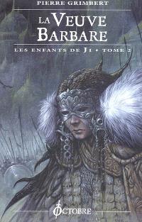 Les enfants de Ji. Volume 2, La veuve barbare