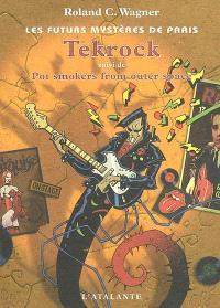 Les futurs mystères de Paris. Volume 5, Tekrock *** Pot smokers from outer space