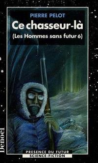Les hommes sans futur. Volume 6, Ce chasseur-là