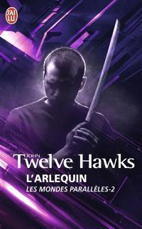 Les mondes parallèles. Volume 2, L'Arlequin