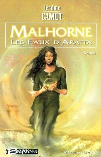 Malhorne. Volume 2, Les eaux d'Aratta