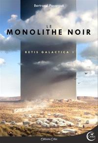 Retis galactica : l'intégrale. Volume 1, Le monolithe noir