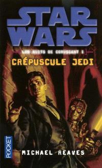 Star Wars : les nuits de Coruscant. Volume 1, Crépuscule Jedi
