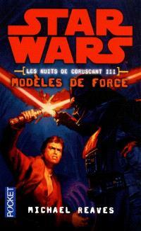 Star Wars : les nuits de Coruscant. Volume 3, Modèles de force