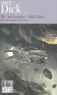 Un vaisseau fabuleux : et autres voyages galactiques