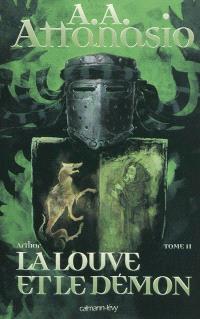 Arthor. Volume 2, La louve et le démon