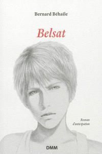 Belsat : chronique d'un changement de civilisation : roman d'anticipation