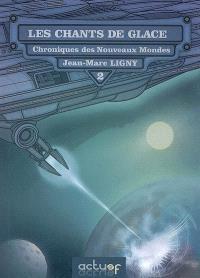 Chroniques des nouveaux mondes. Volume 2, Les chants de glace