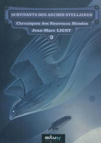 Chroniques des nouveaux mondes. Volume 3, Survivants des arches stellaires